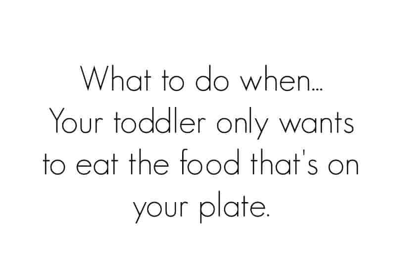 When Your Toddler Prefers to Eat Off Your Plate